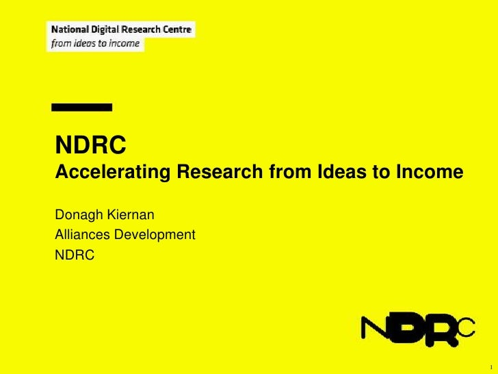 NDRC<br />Accelerating Research from Ideas to Income<br />Donagh Kiernan<br />Alliances Development<br />NDRC<br />1<br />