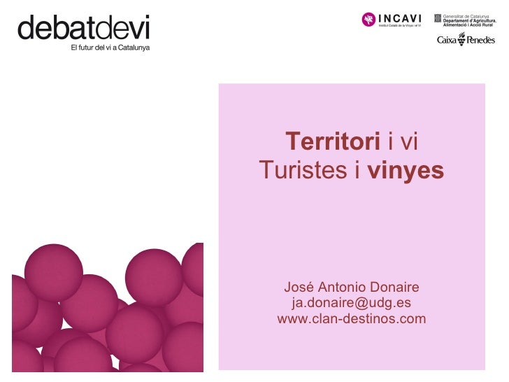 Territori  i vi Turistes i  vinyes José Antonio Donaire [email_address] www.clan-destinos.com