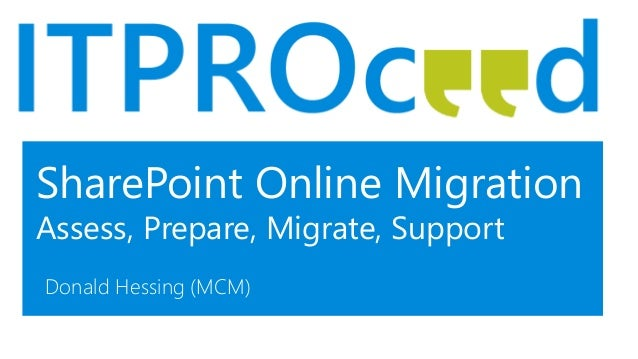SharePoint Online Migration Assess, Prepare, Migrate, Support Donald Hessing (MCM)