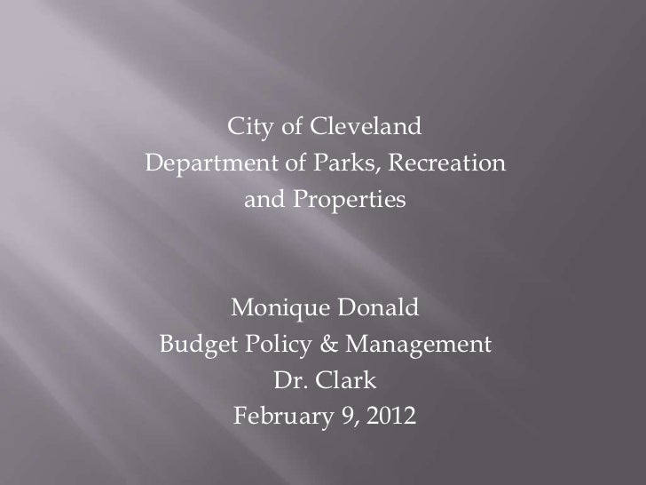 City of ClevelandDepartment of Parks, Recreation       and Properties      Monique Donald Budget Policy & Management      ...