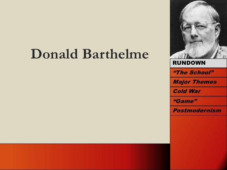 "Donald Barthelme<br />RUNDOWN<br />""The School""<br />Major Themes<br />Cold War<br />""Game""<br />Postmodernism<br />"