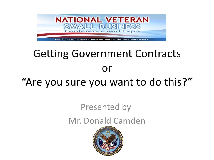 """Getting Government Contracts                or""""Are you sure you want to do this?""""            Presented by         Mr. Dona..."""
