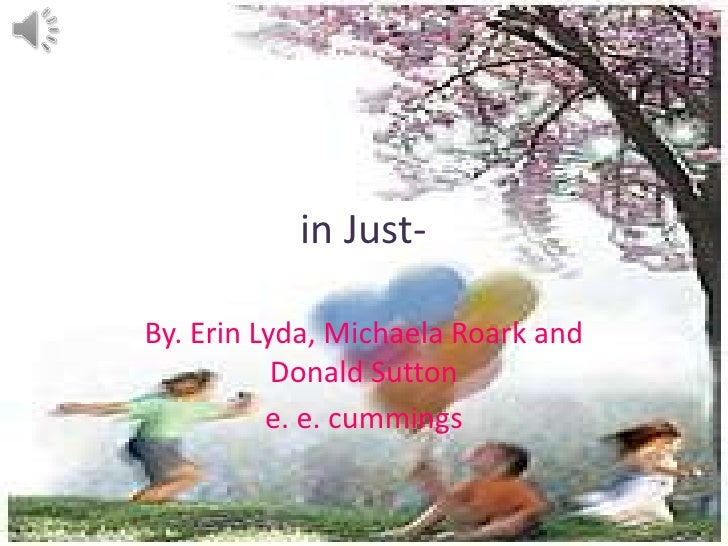 in Just-<br />By. Erin Lyda, Michaela Roark and  Donald Sutton<br />e. e. cummings<br />