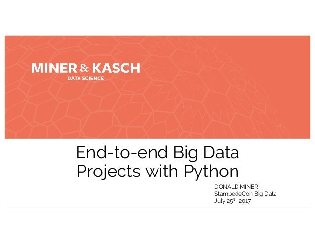 DONALD MINER End-to-end Big Data Projects with Python DONALD MINER StampedeCon Big Data July 25th, 2017
