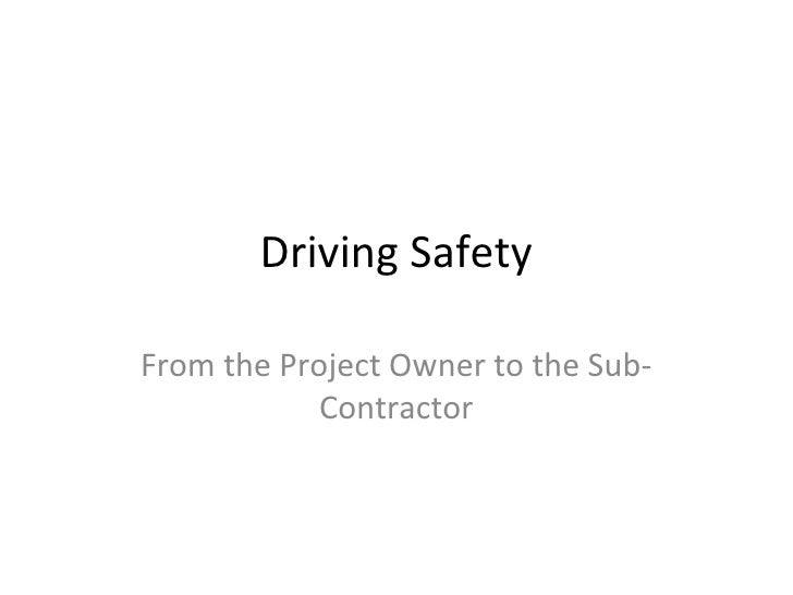 Driving SafetyFrom the Project Owner to the Sub-            Contractor