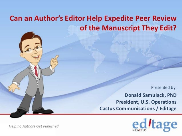 Can an Author's Editor Help Expedite Peer Review of the Manuscript They Edit?  Presented by:  Donald Samulack, PhD Preside...
