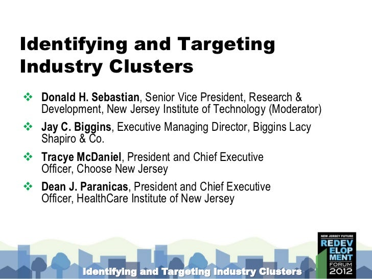 Identifying and TargetingIndustry Clusters Donald H. Sebastian, Senior Vice President, Research &  Development, New Jerse...