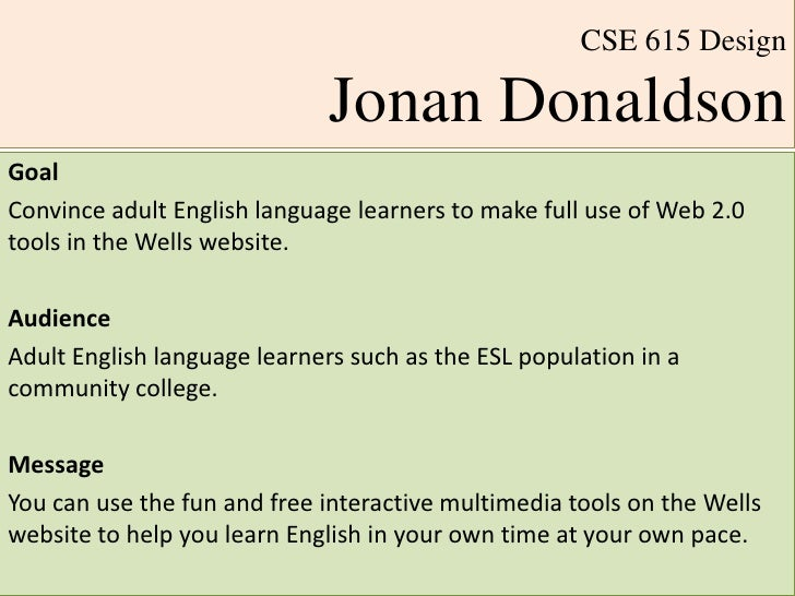 CSE 615 DesignJonan Donaldson<br />Goal<br />Convince adult English language learners to make full use of Web 2.0 tools in...