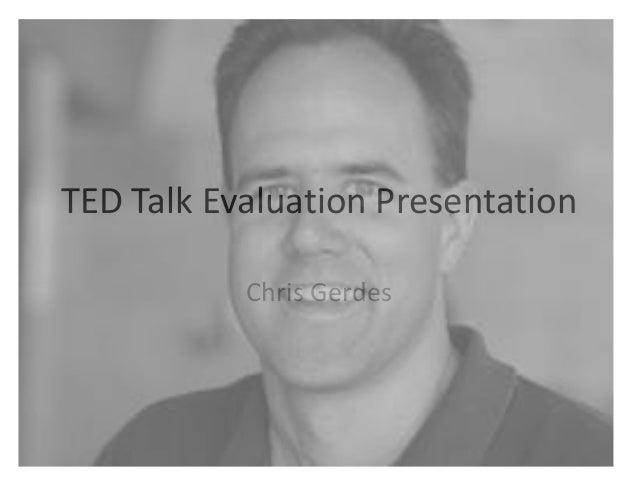 TED Talk Evaluation Presentation           Chris Gerdes