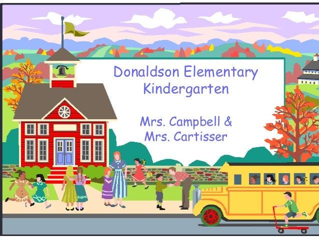 Donaldson Elementary Kindergarten Mrs. Campbell & Mrs. Cartisser