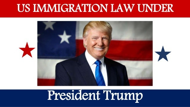 US Immigration Law Under President Donald trump