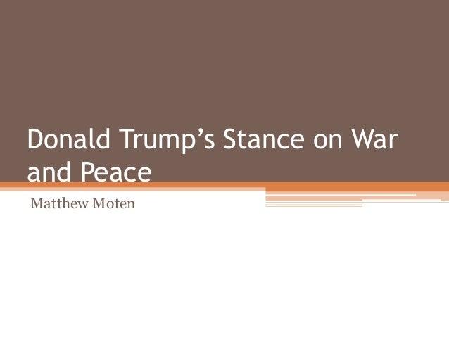 Donald Trump's Stance on War and Peace Matthew Moten