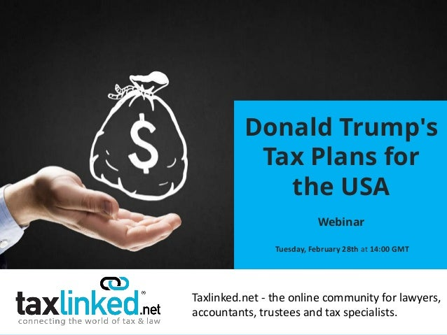 Taxlinked.net - the online community for lawyers, accountants, trustees and tax specialists. Donald Trump's Tax Plans for ...