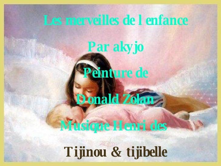 Les merveilles de l enfance Par akyjo Peinture de Donald Zolan Musique Henri des  Tijinou & tijibelle