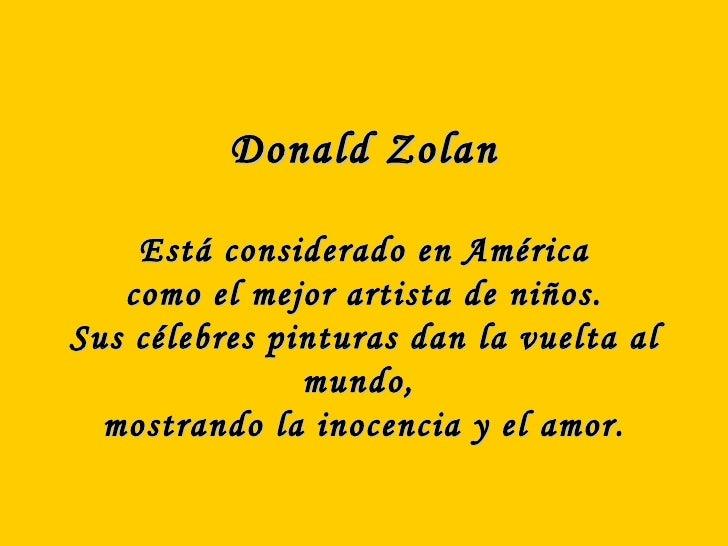 Donald Zolan Está considerado en América como el mejor artista de niños. Sus célebres pinturas dan la vuelta al mundo,  mo...