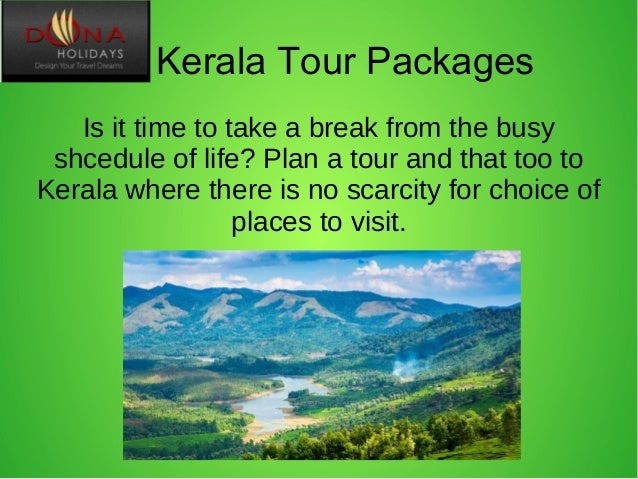 Kerala Tour Packages Is it time to take a break from the busy shcedule of life? Plan a tour and that too to Kerala where t...