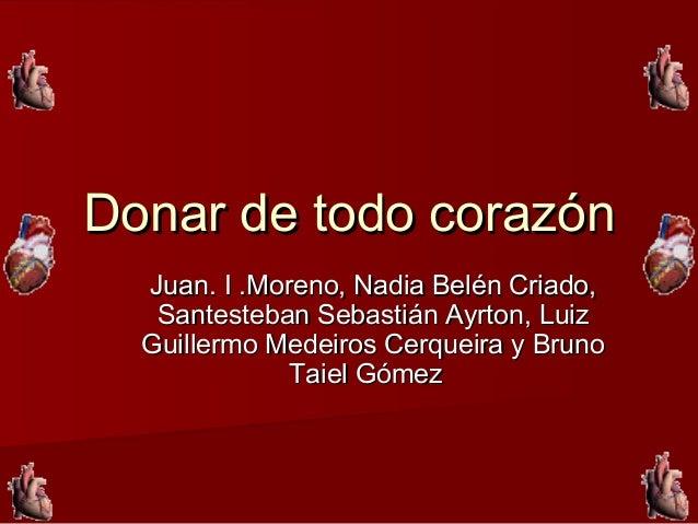 Donar de todo corazónDonar de todo corazónJuan. I .Moreno, Nadia Belén Criado,Juan. I .Moreno, Nadia Belén Criado,Santeste...
