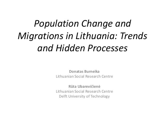 Population Change andMigrations in Lithuania: Trendsand Hidden ProcessesDonatas BurneikaLithuanian Social Research CentreR...