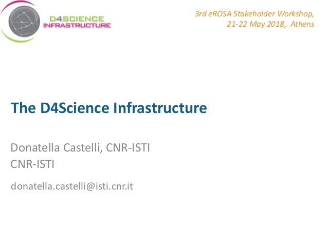www.bluebridge-vres.eu The D4Science Infrastructure Donatella Castelli, CNR-ISTI CNR-ISTI donatella.castelli@isti.cnr.it 3...