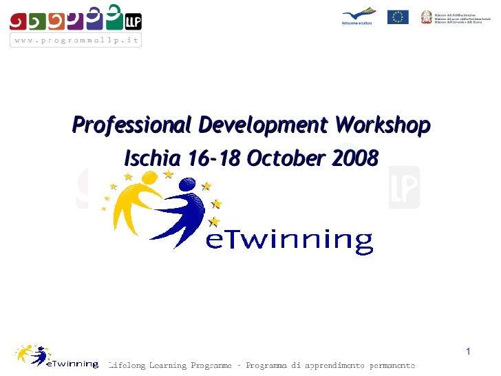 <ul><li>Professional Development Workshop </li></ul><ul><li>Ischia 16-18 October 2008 </li></ul>