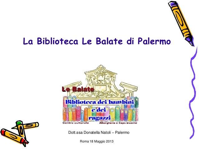La Biblioteca Le Balate di PalermoDott.ssa Donatella Natoli – PalermoRoma 18 Maggio 2013