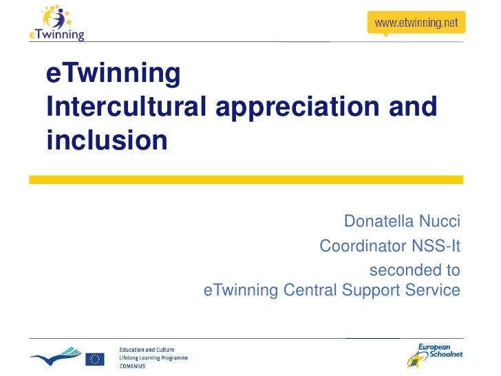 eTwinning Intercultural appreciation and inclusion                                Donatella Nucci                         ...