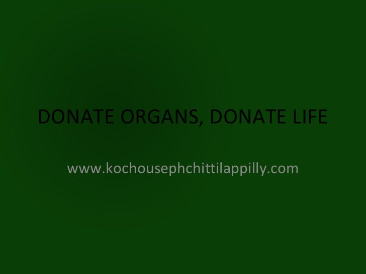 DONATE ORGANS, DONATE LIFE  www.kochousephchittilappilly.com