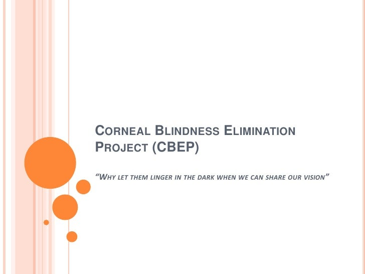 "Corneal Blindness Elimination Project (CBEP)""Why let them linger in the dark when we can share our vision""<br />"