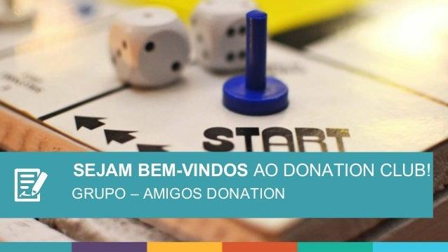 SEJAM BEM-VINDOS AO DONATION CLUB! GRUPO – AMIGOS DONATION
