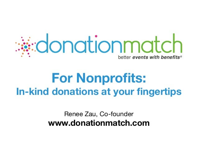 Renee Zau, Co-founder www.donationmatch.com For Nonprofits: In-kind donations at your fingertips