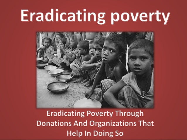 eradicating poverty in india The poverty alleviation programmes in india can be categorized based on whether it is targeted for rural areas or urban areas most of the programmes are designed to.