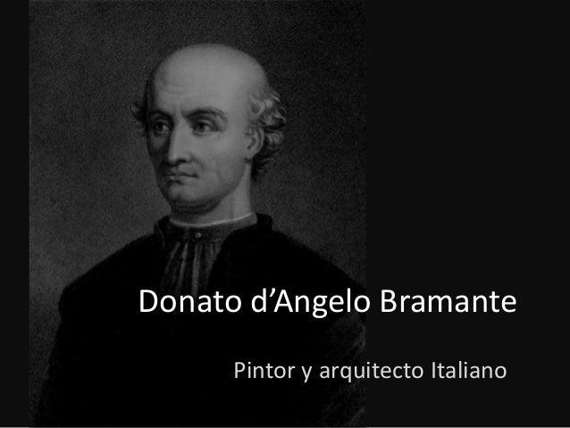 donato dangelo bramante essay Donato d'angelo bramante conocido simplemente como bramante (urbino, 1444 - roma, 1514) fue un arquitecto italiano, que introdujo el estilo del primer renacimiento en.