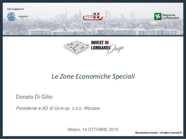 Milano, 14 OTTOBRE 2015 Le Zone Economiche Speciali Donato Di Gilio Presidente e AD di Core sp. z o.o. Warsaw Riproduzione...
