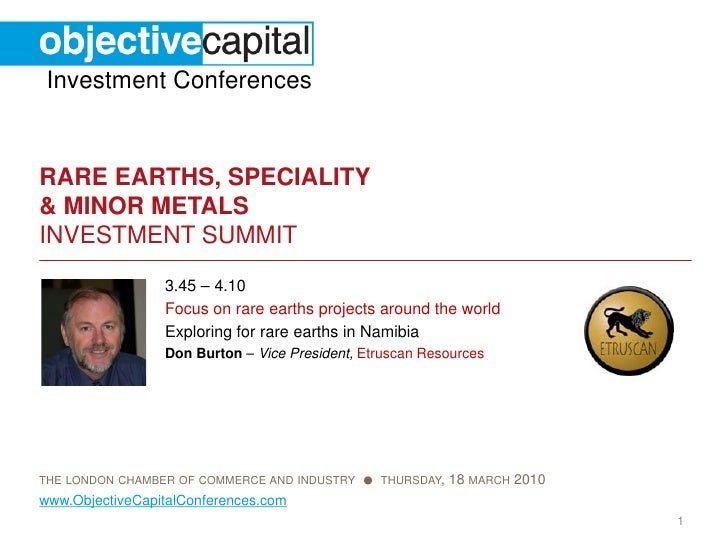 Investment Conferences   RARE EARTHS, SPECIALITY & MINOR METALS INVESTMENT SUMMIT                  3.45 – 4.10            ...