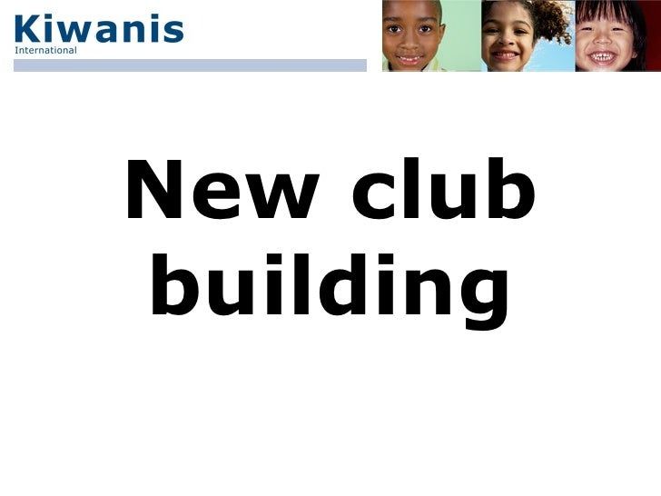 New club building Insert your Web site here Insert your Web site here Serving the Children of the World