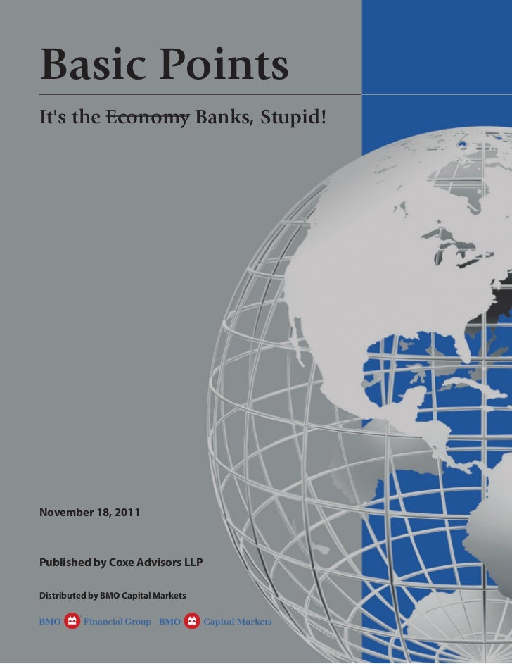Basic PointsIts the Economy Banks, Stupid!November 18, 2011Published by Coxe Advisors LLPDistributed by BMO Capital Markets