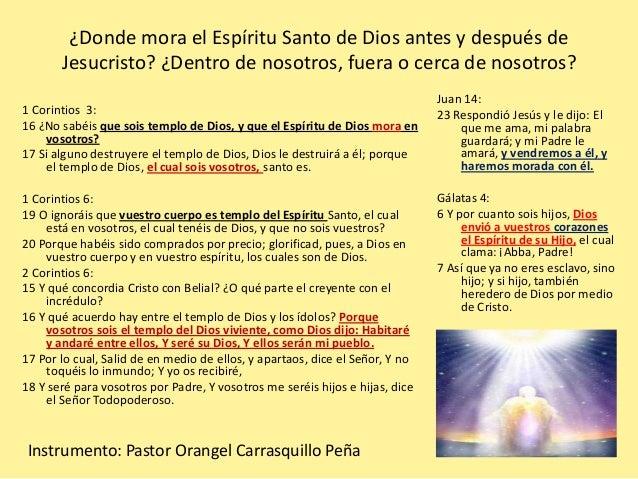 ¿Donde mora el Espíritu Santo de Dios antes y después de Jesucristo? ¿Dentro de nosotros, fuera o cerca de nosotros? 1 Cor...