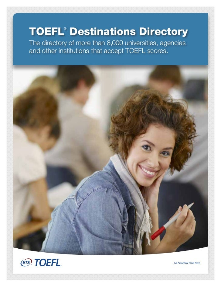 TOEFL Destinations Directory            ®The directory of more than 8,000 universities, agenciesand other institutions tha...