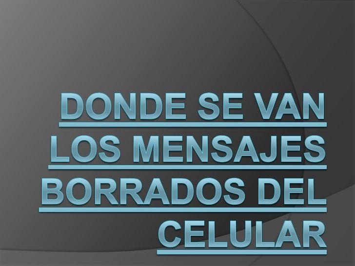 DONDE SE VAN LOS MENSAJES BORRADOS DEL CELULAR<br />