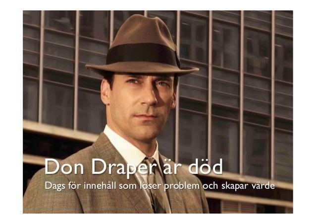 Dags för innehåll som löser problem och skapar värde  Don Draper är död