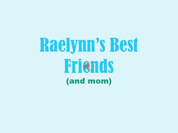 Raelynn's Best Friends<br />(and mom)<br />