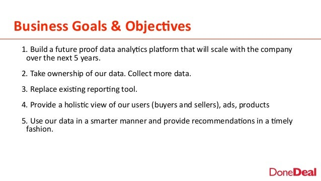 Business  Goals  &  Objec6ves 1.  Build  a  future  proof  data  analy2cs  pla5orm  that  will  ...