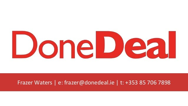 Frazer Waters | e: frazer@donedeal.ie | t: +353 85 706 7898