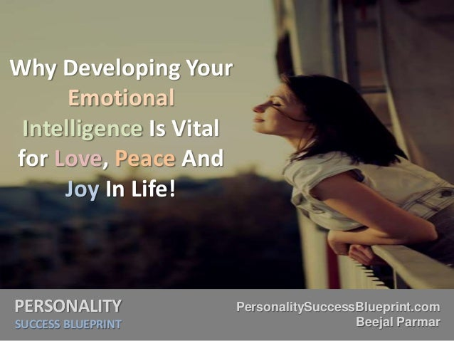 PERSONALITY SUCCESS BLUEPRINT PersonalitySuccessBlueprint.com Beejal Parmar Why Developing Your Emotional Intelligence Is ...