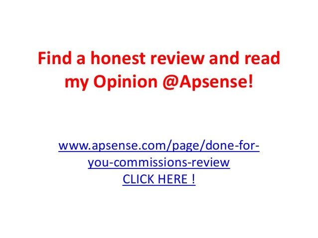 Find a honest review and read   my Opinion @Apsense!  www.apsense.com/page/done-for-     you-commissions-review           ...