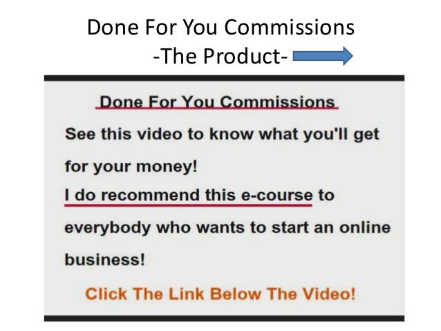 Done For You Commissions      -The Product-