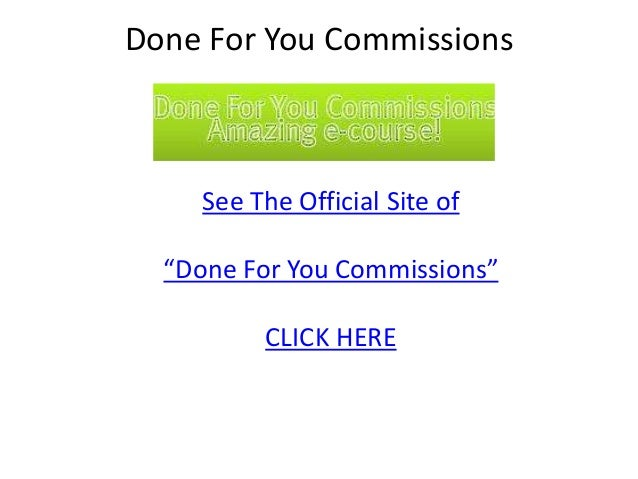 """Done For You Commissions              •     See The Official Site of  """"Done For You Commissions""""          CLICK HERE"""