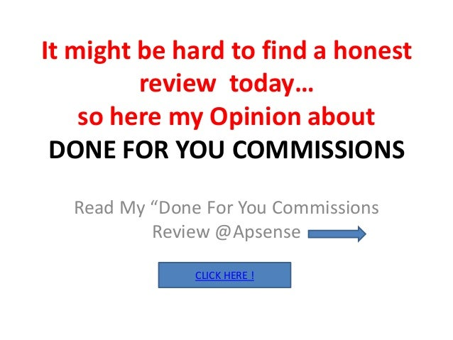 """It might be hard to find a honest         review today…    so here my Opinion about DONE FOR YOU COMMISSIONS  Read My """"Don..."""