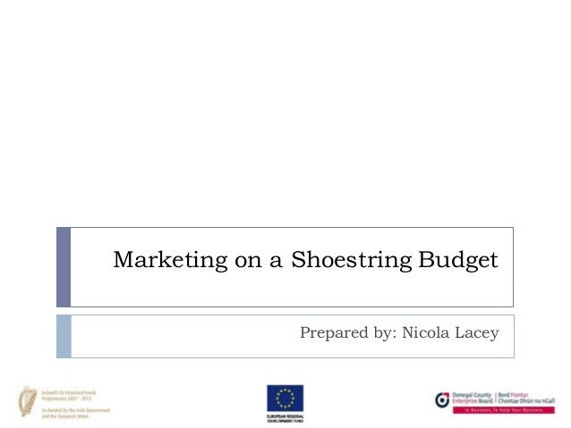 Marketing on a Shoestring Budget               Prepared by: Nicola Lacey