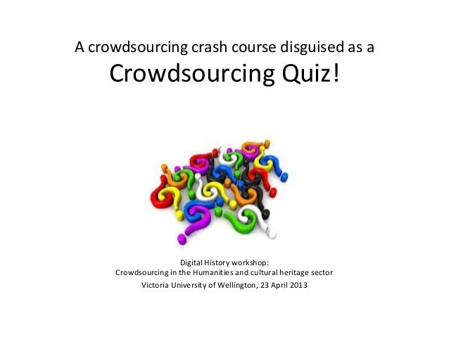 A crowdsourcing crash course disguised as aCrowdsourcing Quiz!Digital History workshop:Crowdsourcing in the Humanities and...